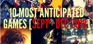 10 Most Anticipated Games Sep 2018 - December 2018