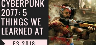 Cyberpunk 2077 - 5 Things We Learned At E3 2018