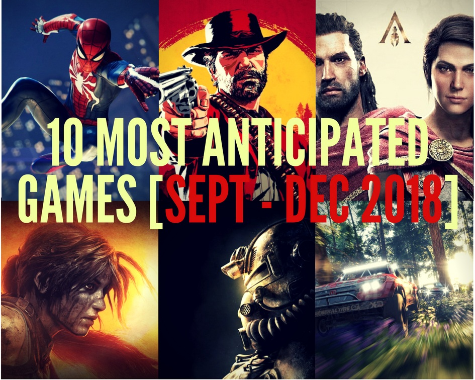 10 Most Anticipated Games From September - December 2018